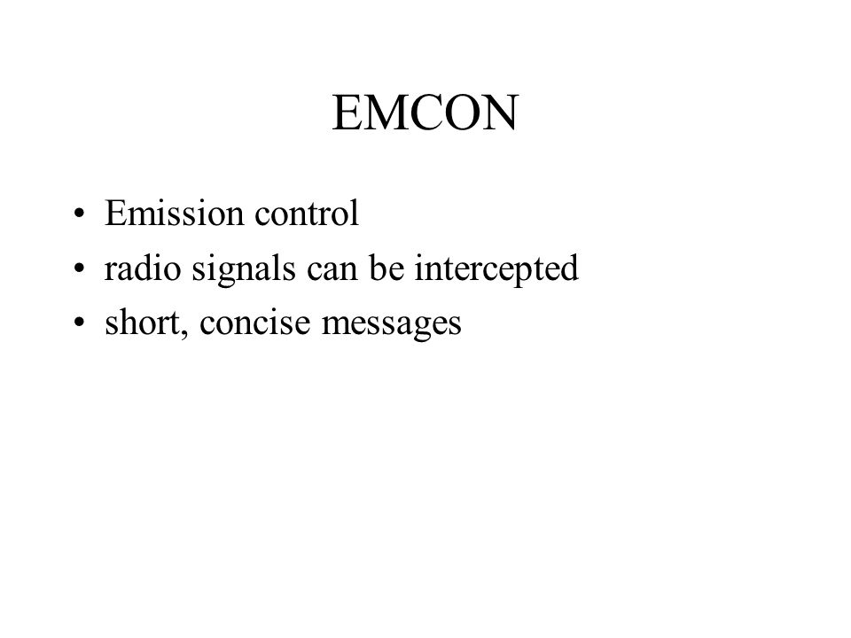 EMCON Emission control radio signals can be intercepted short, concise messages
