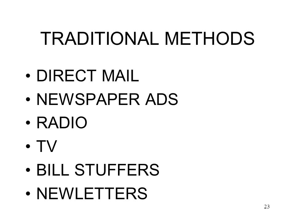 23 TRADITIONAL METHODS DIRECT MAIL NEWSPAPER ADS RADIO TV BILL STUFFERS NEWLETTERS