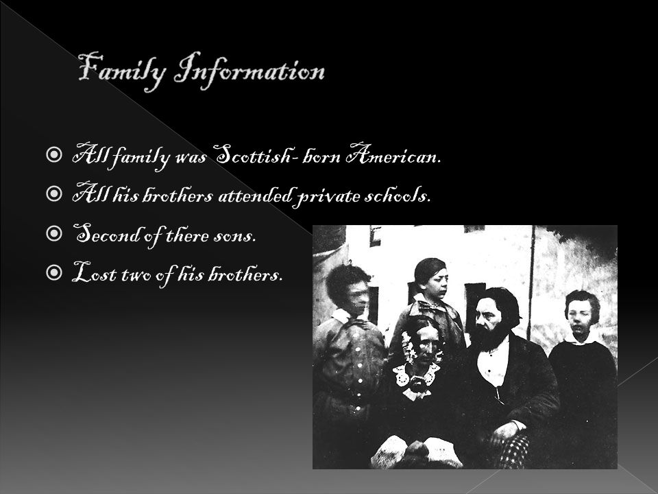 All family was Scottish- born American. All his brothers attended private schools.