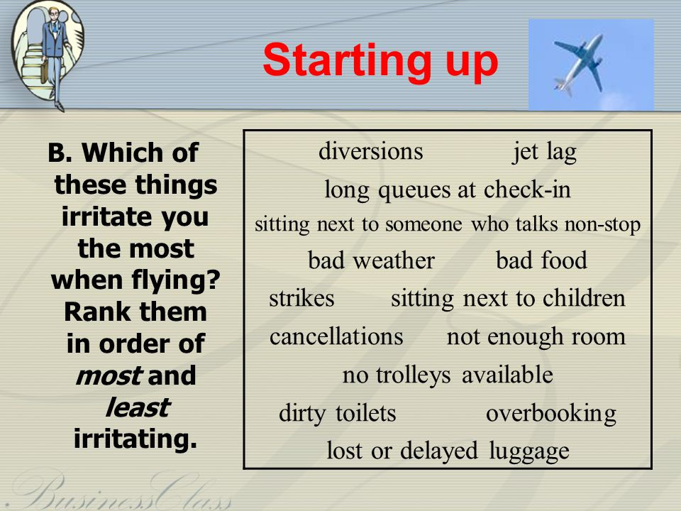 Starting up B.Which of these things irritate you the most when flying.