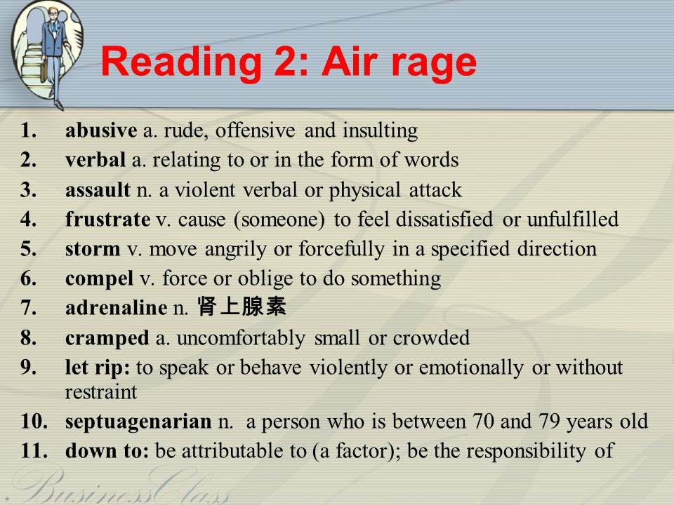 Reading 2: Air rage 1.abusive a.rude, offensive and insulting 2.verbal a.