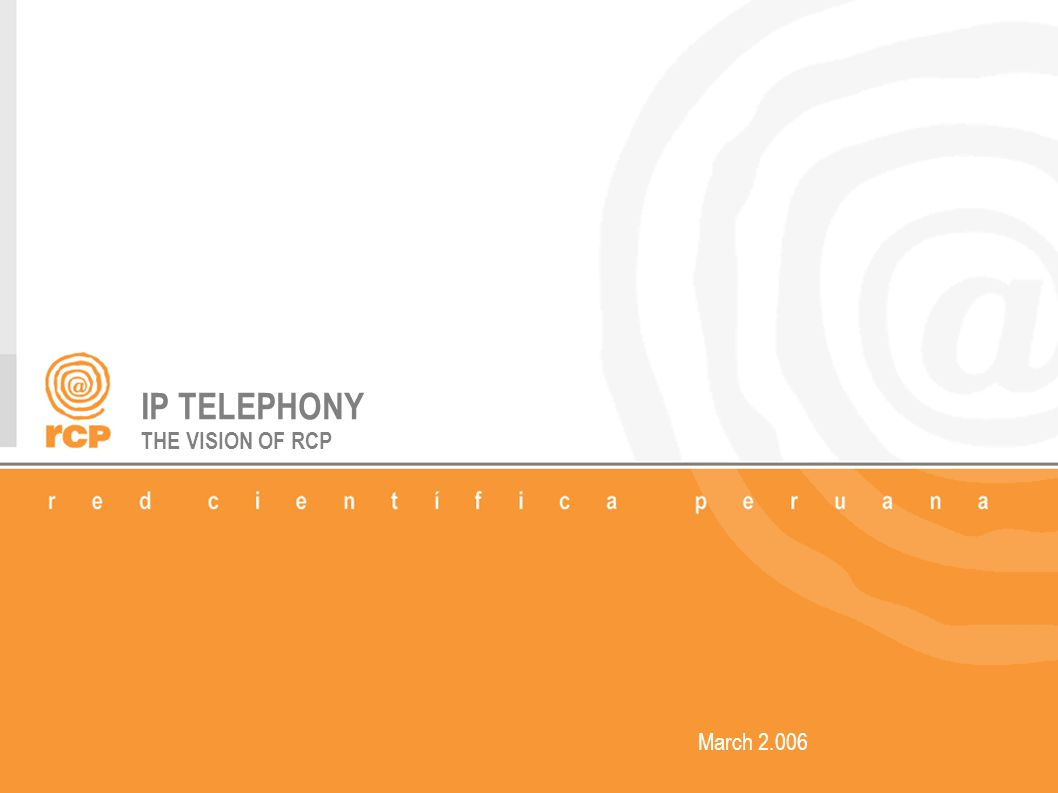 IP TELEPHONY THE VISION OF RCP March 2.006