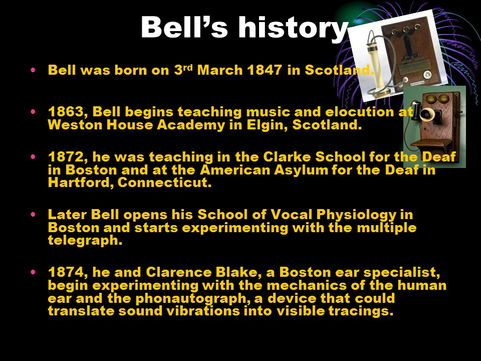 Bells history Bell was born on 3 rd March 1847 in Scotland.