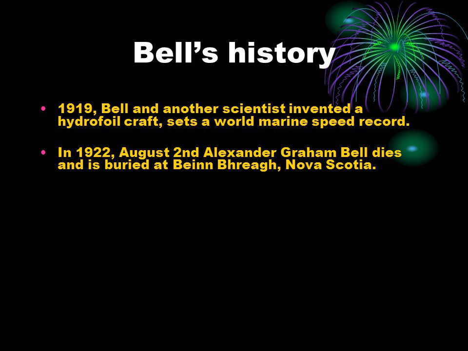 Bells history 1919, Bell and another scientist invented a hydrofoil craft, sets a world marine speed record.