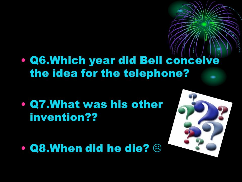 Q6.Which year did Bell conceive the idea for the telephone.