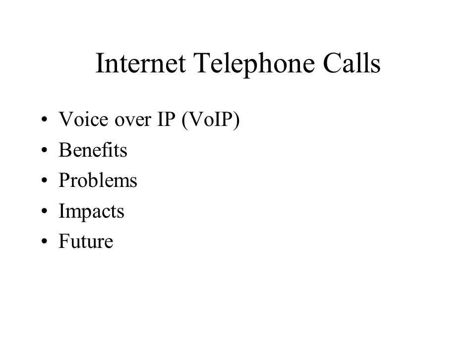Internet Telephone Calls Voice over IP (VoIP) Benefits Problems Impacts Future