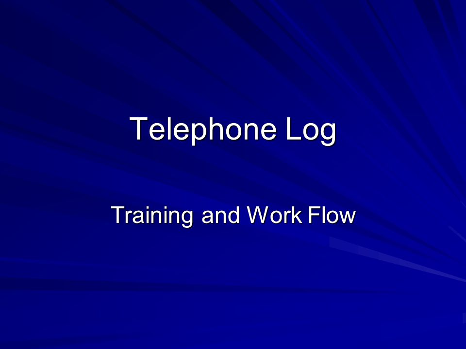 Telephone Log Training and Work Flow