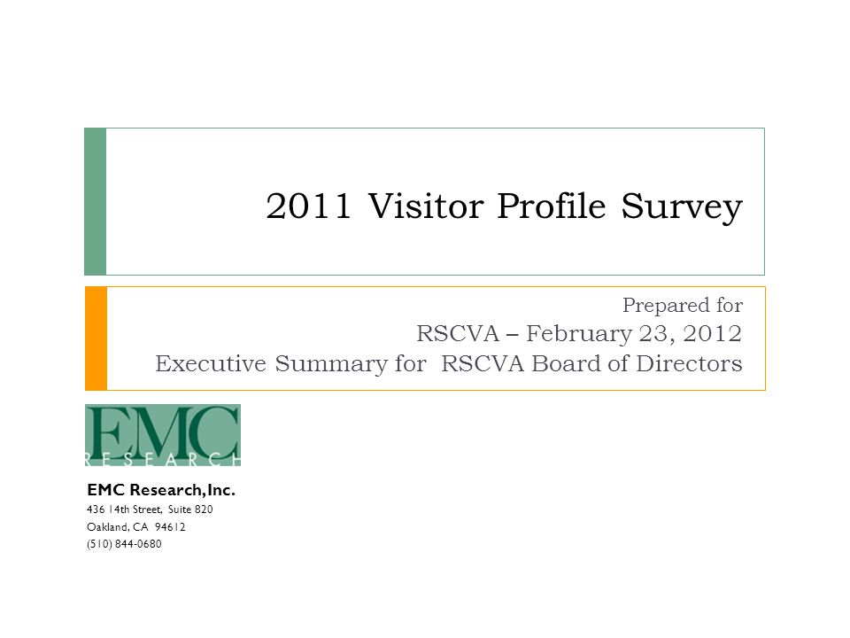 EMC Research, Inc. 436 14th Street, Suite 820 Oakland, CA 94612 (510) 844-0680 2011 Visitor Profile Survey Prepared for RSCVA – February 23, 2012 Exec