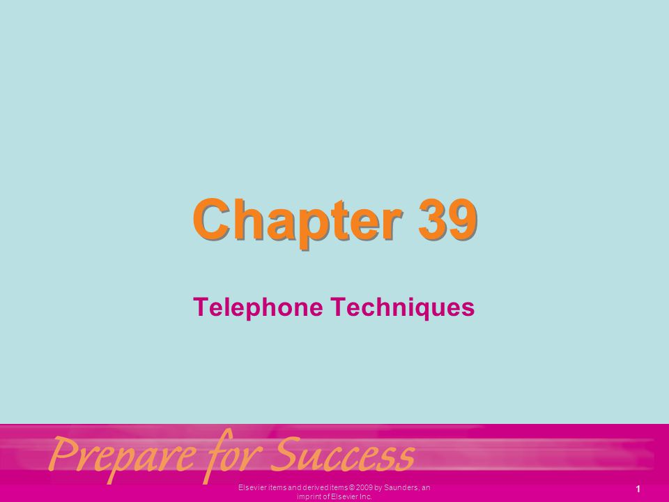 1 Elsevier items and derived items © 2009 by Saunders, an imprint of Elsevier Inc. Chapter 39 Telephone Techniques