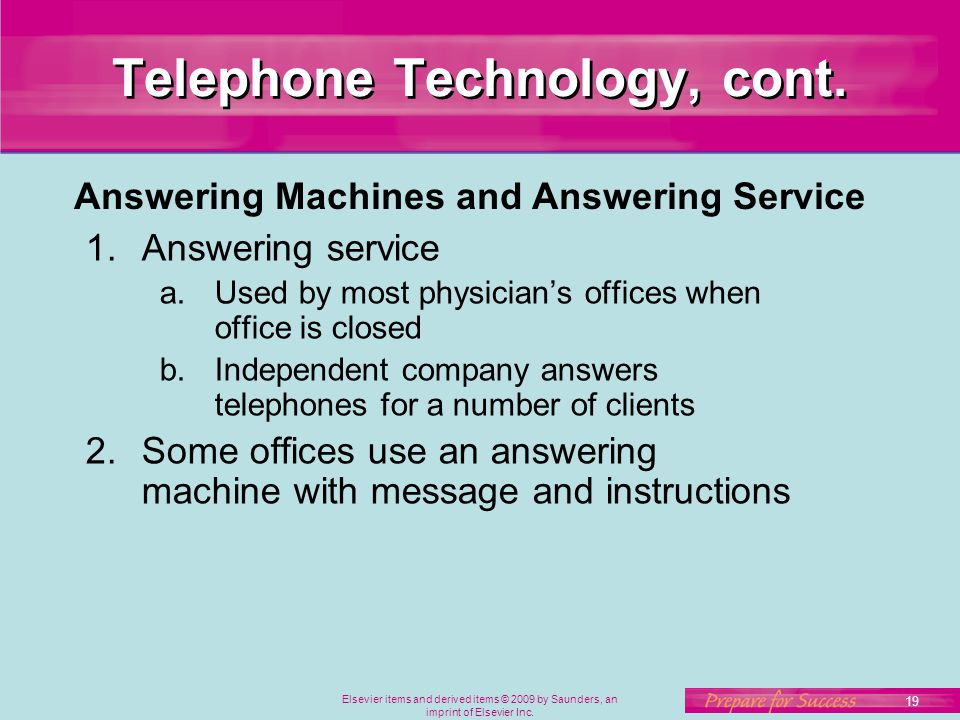 Elsevier items and derived items © 2009 by Saunders, an imprint of Elsevier Inc. 19 Telephone Technology, cont. 1.Answering service a.Used by most phy