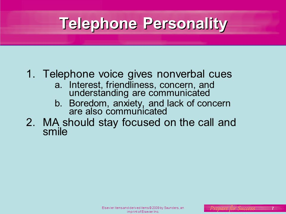 Elsevier items and derived items © 2009 by Saunders, an imprint of Elsevier Inc. 7 Telephone Personality 1.Telephone voice gives nonverbal cues a.Inte