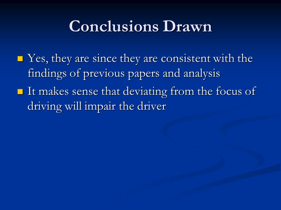 Conclusions Drawn Yes, they are since they are consistent with the findings of previous papers and analysis Yes, they are since they are consistent wi