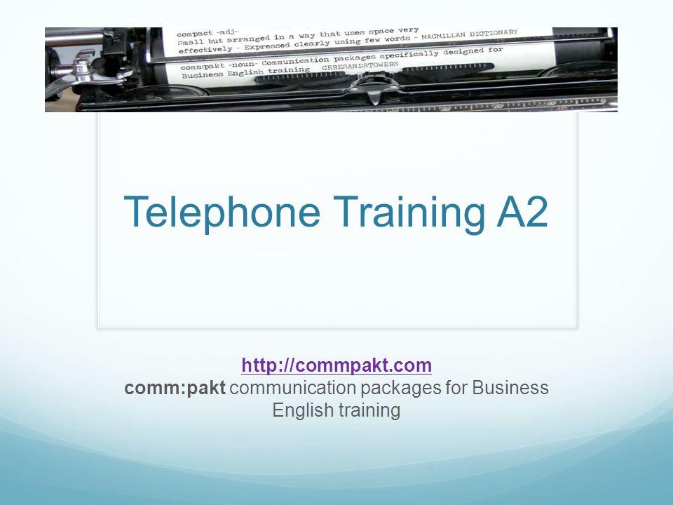 Telephone Training A2 http://commpakt.com http://commpakt.com comm:pakt communication packages for Business English training