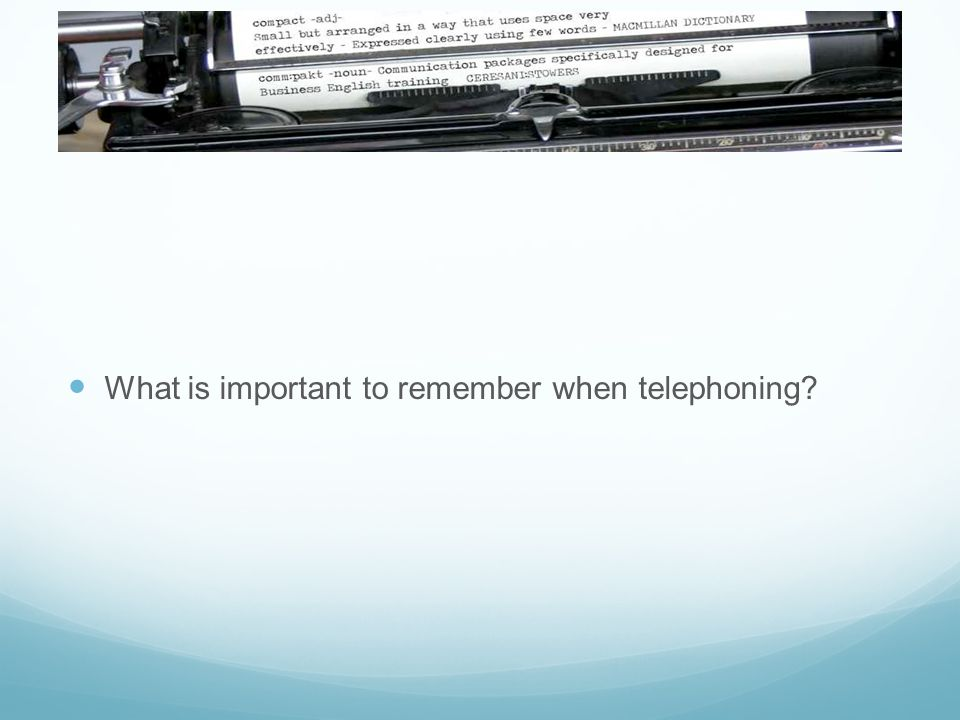 What is important to remember when telephoning?