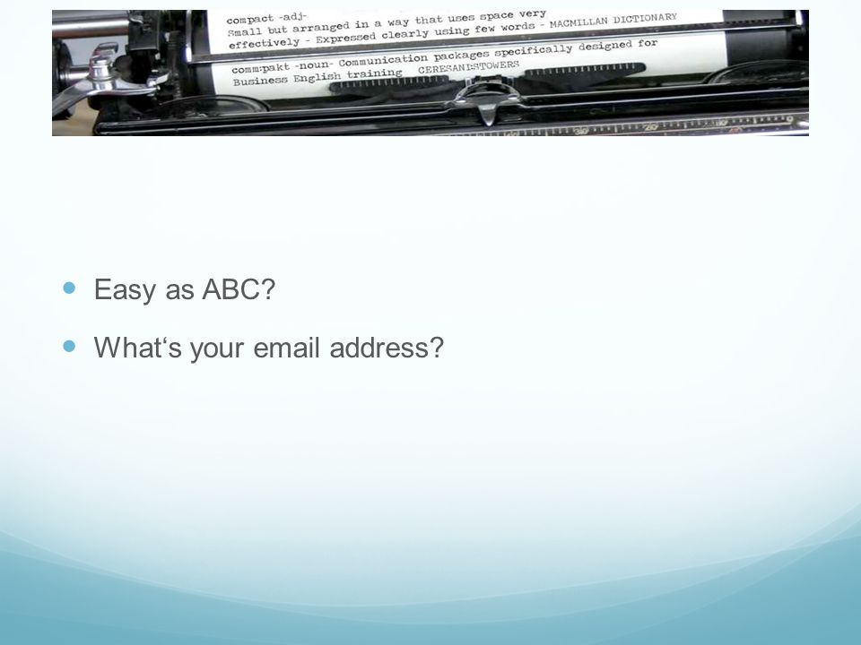 Easy as ABC? Whats your email address?