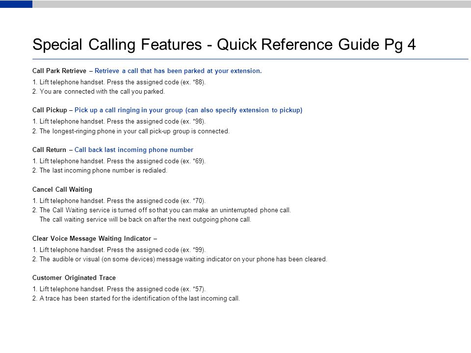 Special Calling Features - Quick Reference Guide Pg 4 Call Park Retrieve – Retrieve a call that has been parked at your extension.