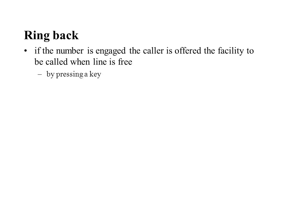 Ring back if the number is engaged the caller is offered the facility to be called when line is free –by pressing a key
