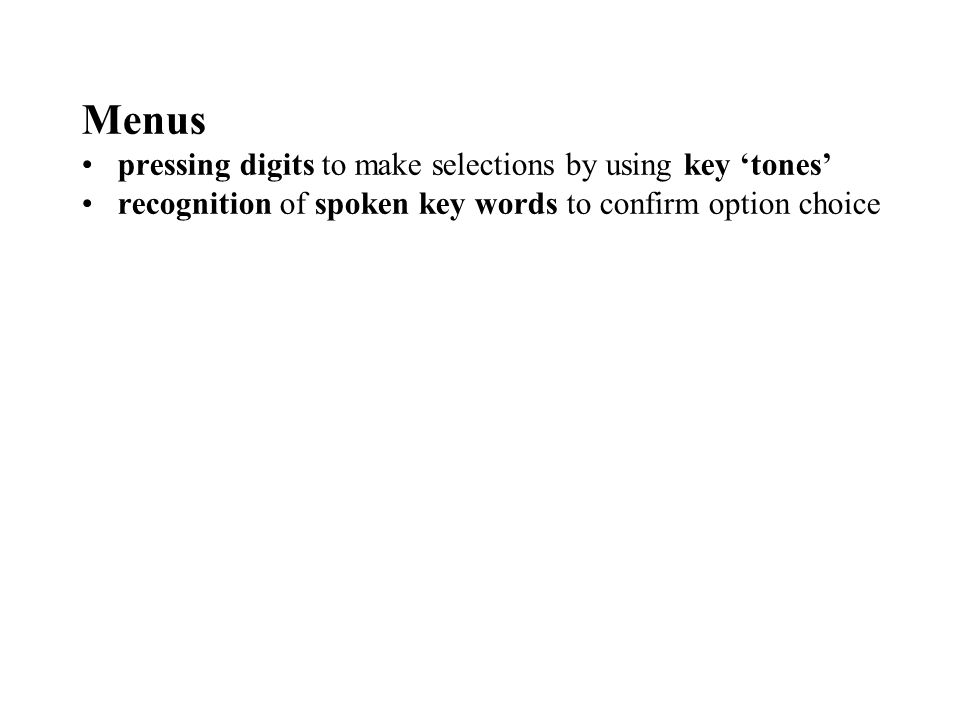 Menus pressing digits to make selections by using key tones recognition of spoken key words to confirm option choice