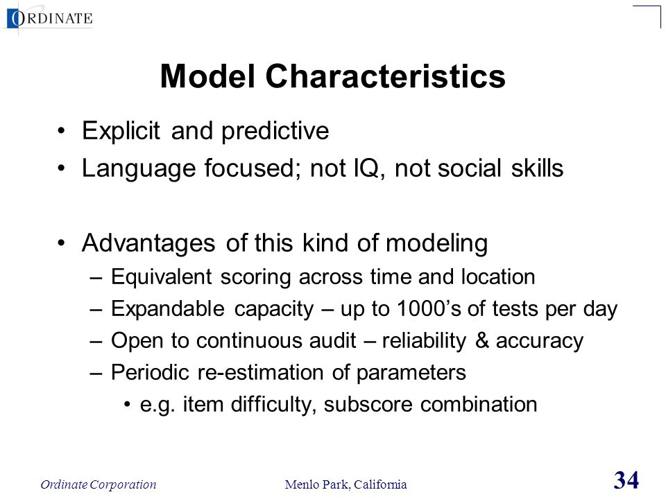 Ordinate Corporation Menlo Park, California 34 Model Characteristics Explicit and predictive Language focused; not IQ, not social skills Advantages of