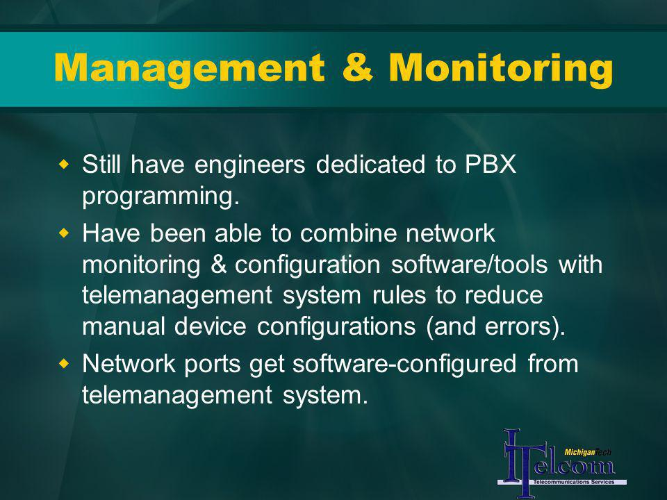Management & Monitoring Still have engineers dedicated to PBX programming. Have been able to combine network monitoring & configuration software/tools