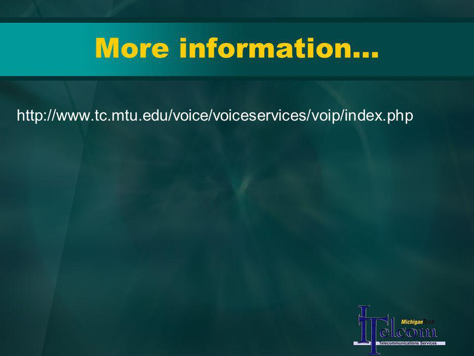 More information… http://www.tc.mtu.edu/voice/voiceservices/voip/index.php