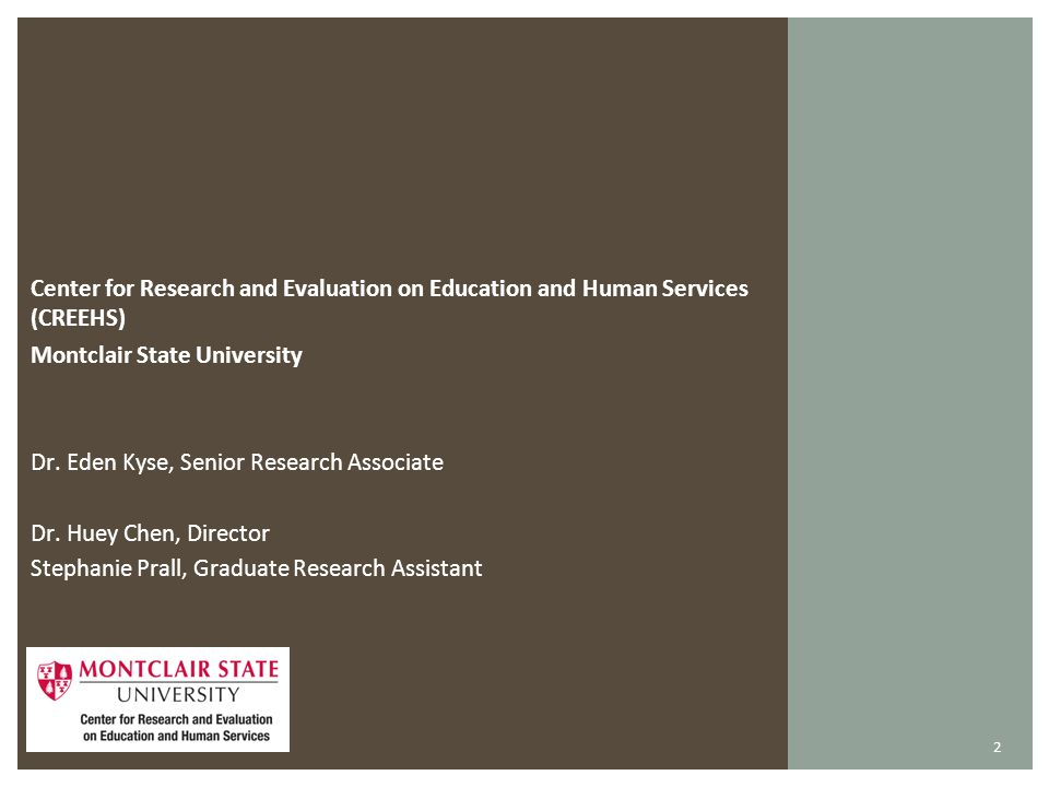 Center for Research and Evaluation on Education and Human Services (CREEHS) Montclair State University Dr.