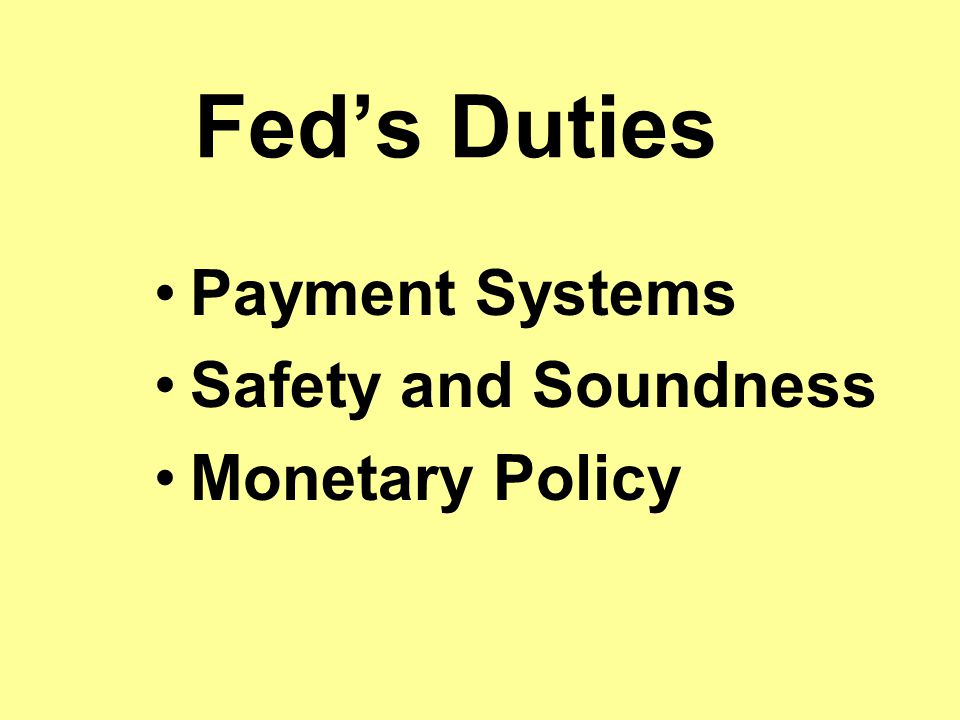 Feds Duties Payment Systems Safety and Soundness Monetary Policy