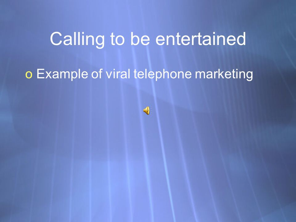 Calling to be entertained oExample of viral telephone marketing