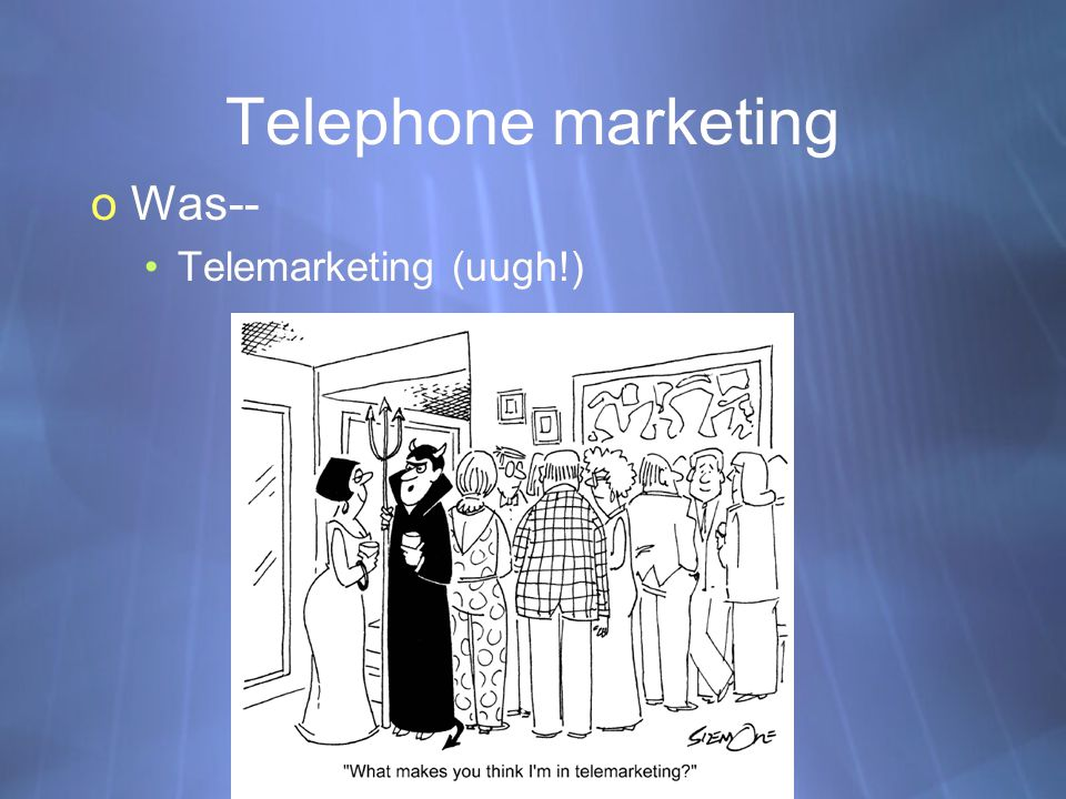Telephone marketing oWas-- Telemarketing (uugh!) oWas-- Telemarketing (uugh!)