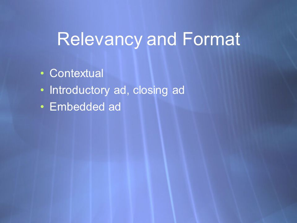 Relevancy and Format Contextual Introductory ad, closing ad Embedded ad Contextual Introductory ad, closing ad Embedded ad
