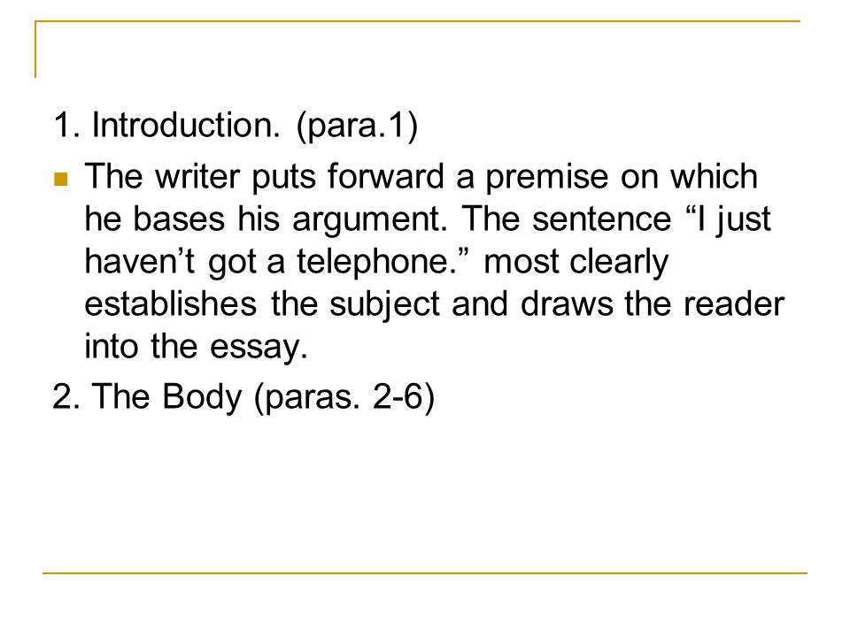 1. Introduction. (para.1) The writer puts forward a premise on which he bases his argument.