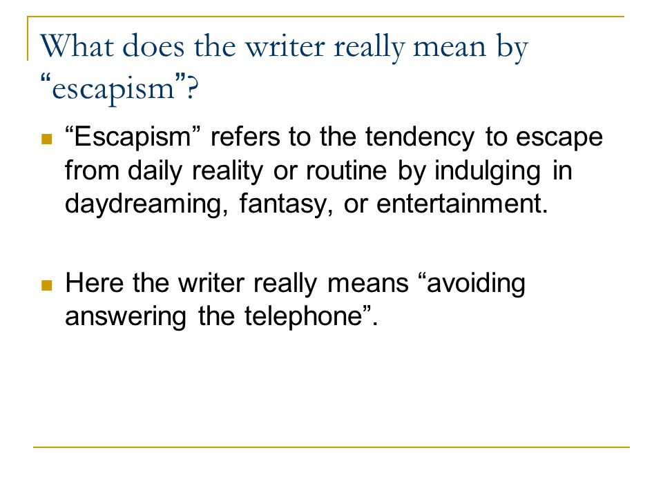 What does the writer really mean by escapism .