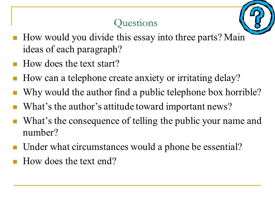 Questions How would you divide this essay into three parts.