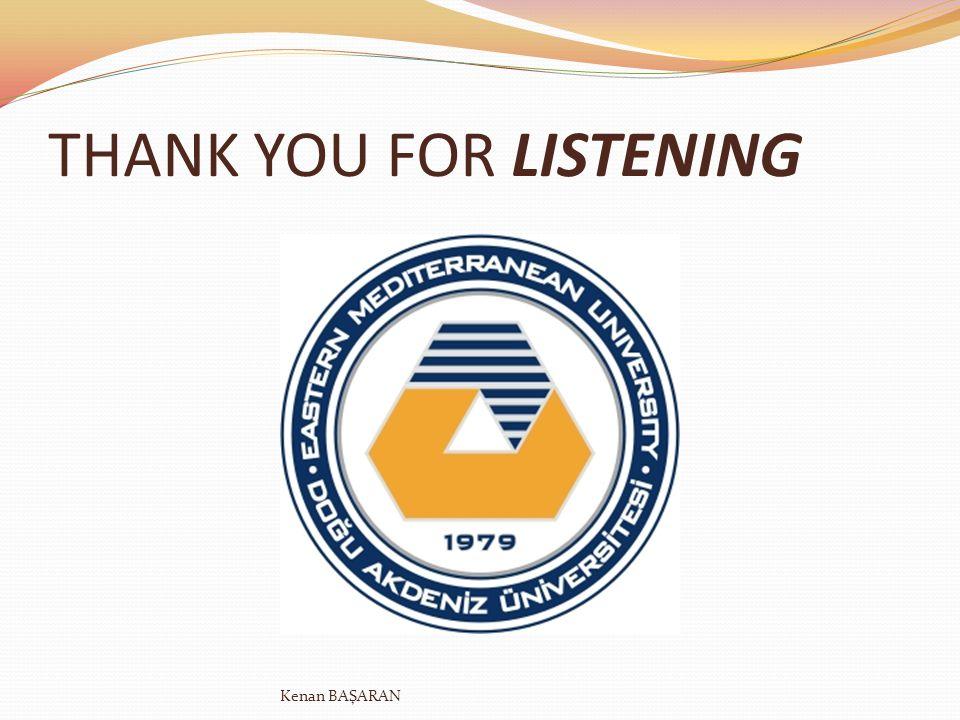 THANK YOU FOR LISTENING Kenan BAŞARAN
