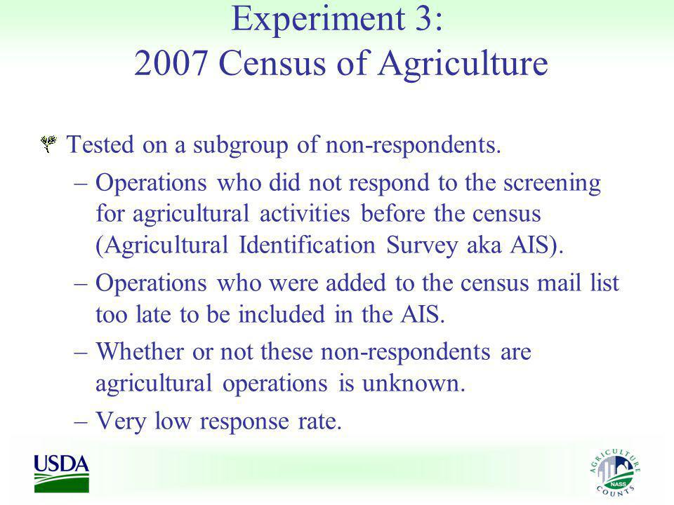 Experiment 3: 2007 Census of Agriculture Tested on a subgroup of non-respondents.