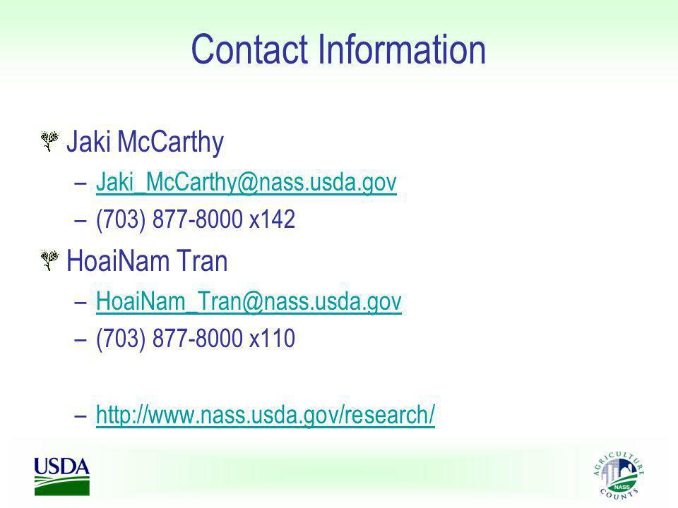 Contact Information Jaki McCarthy –Jaki_McCarthy@nass.usda.govJaki_McCarthy@nass.usda.gov –(703) 877-8000 x142 HoaiNam Tran –HoaiNam_Tran@nass.usda.govHoaiNam_Tran@nass.usda.gov –(703) 877-8000 x110 –http://www.nass.usda.gov/research/http://www.nass.usda.gov/research/