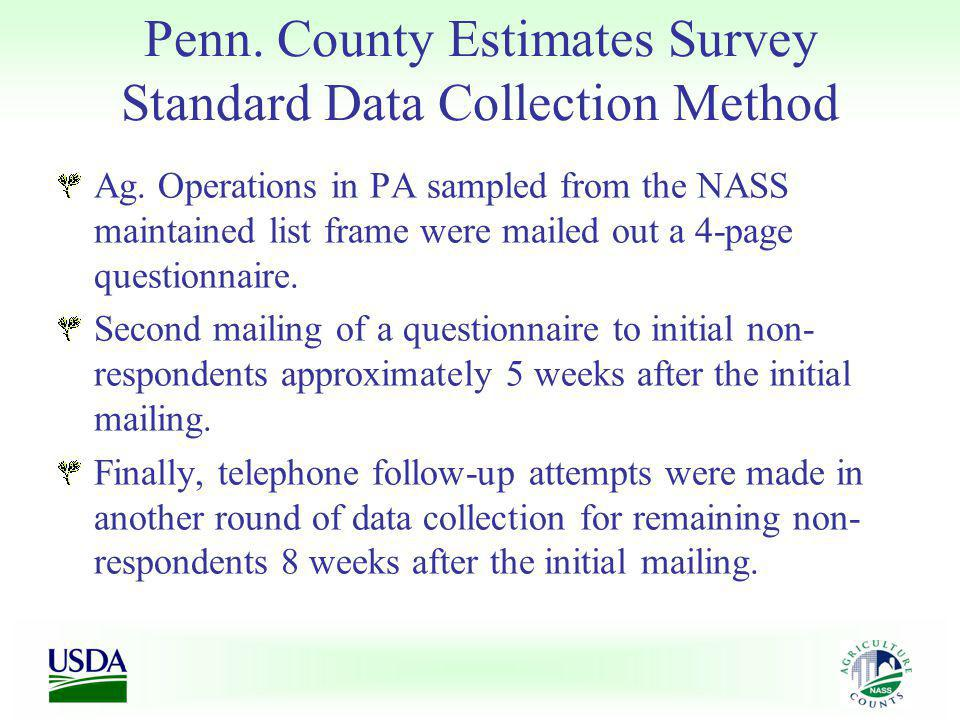 Penn. County Estimates Survey Standard Data Collection Method Ag. Operations in PA sampled from the NASS maintained list frame were mailed out a 4-pag