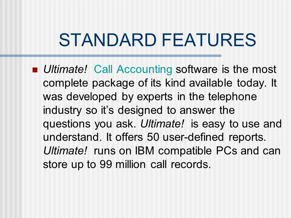 STANDARD FEATURES 50 standard or custom reports can be activated at any time Create your new company phone book- Directories by extension, by department, and by name Custom report creation & automated printing Multitask operations in Windows operating systems Print reports to a file, the screen, or a printer