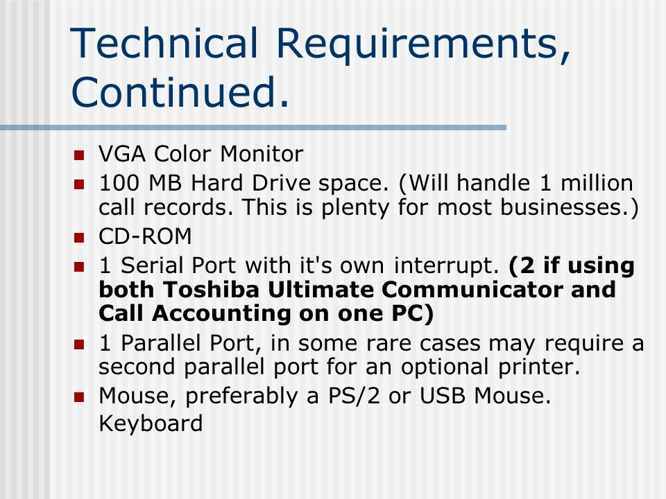 Technical Requirements, Continued. VGA Color Monitor 100 MB Hard Drive space.
