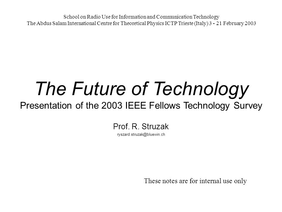 The Future of Technology Presentation of the 2003 IEEE Fellows Technology Survey Prof.
