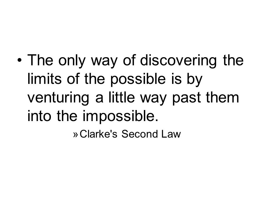 The only way of discovering the limits of the possible is by venturing a little way past them into the impossible.