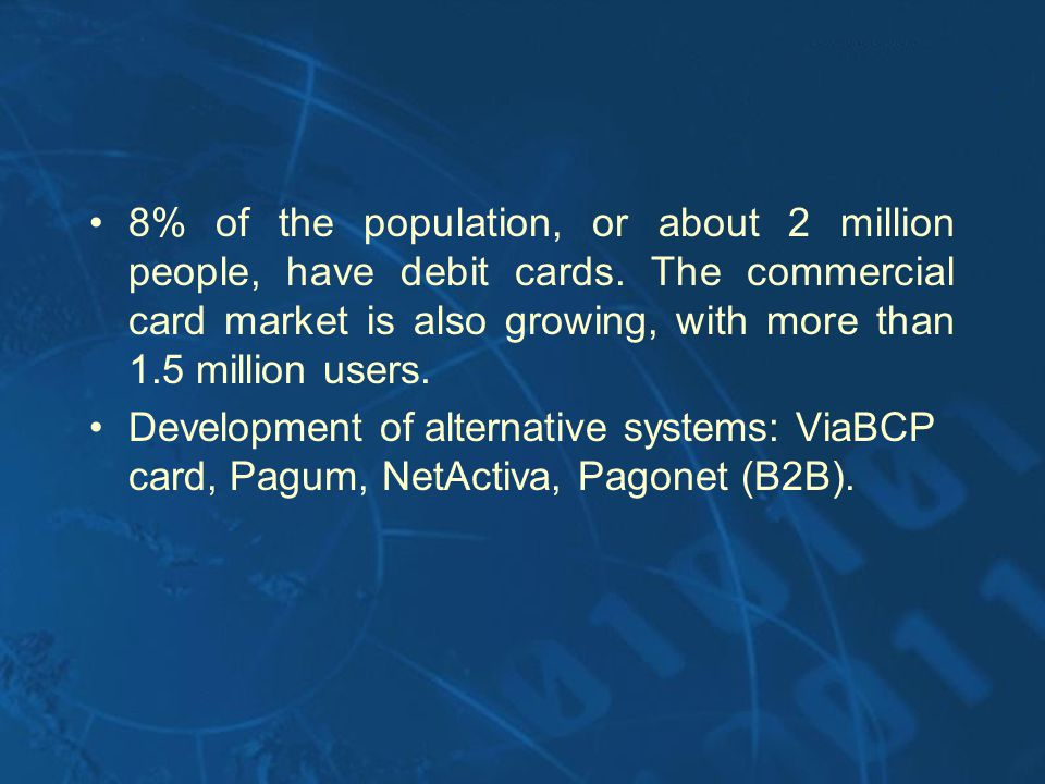 8% of the population, or about 2 million people, have debit cards. The commercial card market is also growing, with more than 1.5 million users. Devel