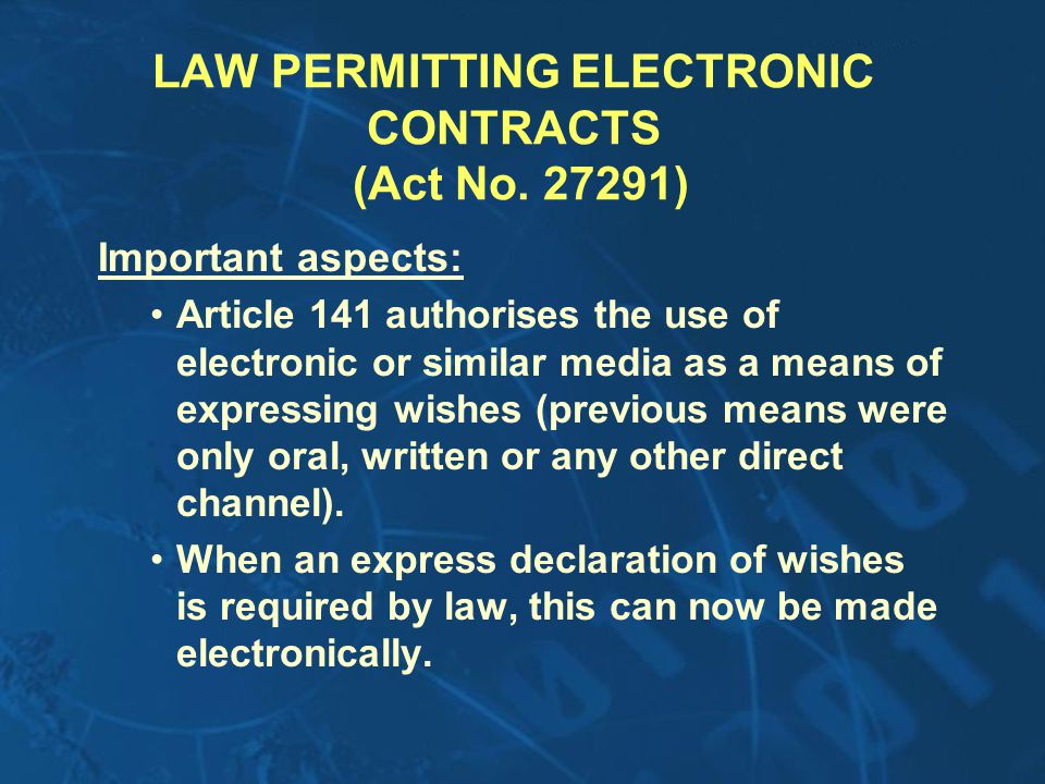 LAW PERMITTING ELECTRONIC CONTRACTS (Act No. 27291) Important aspects: Article 141 authorises the use of electronic or similar media as a means of exp