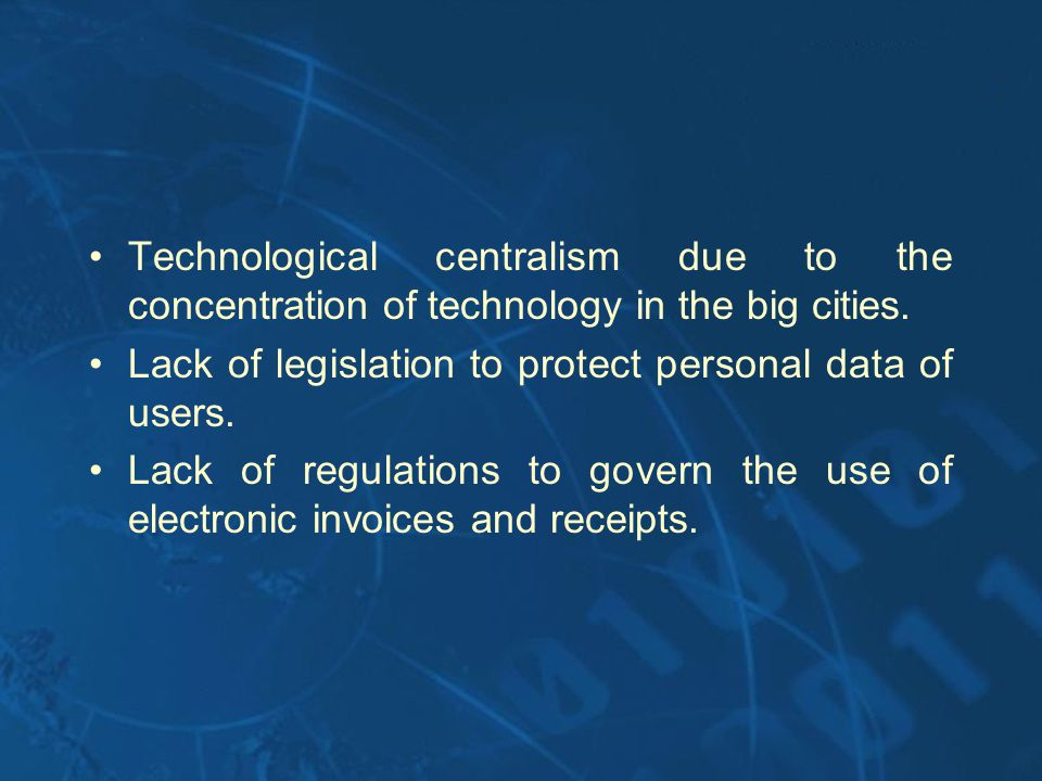 Technological centralism due to the concentration of technology in the big cities. Lack of legislation to protect personal data of users. Lack of regu