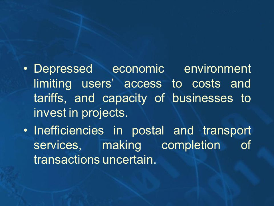 Depressed economic environment limiting users access to costs and tariffs, and capacity of businesses to invest in projects.