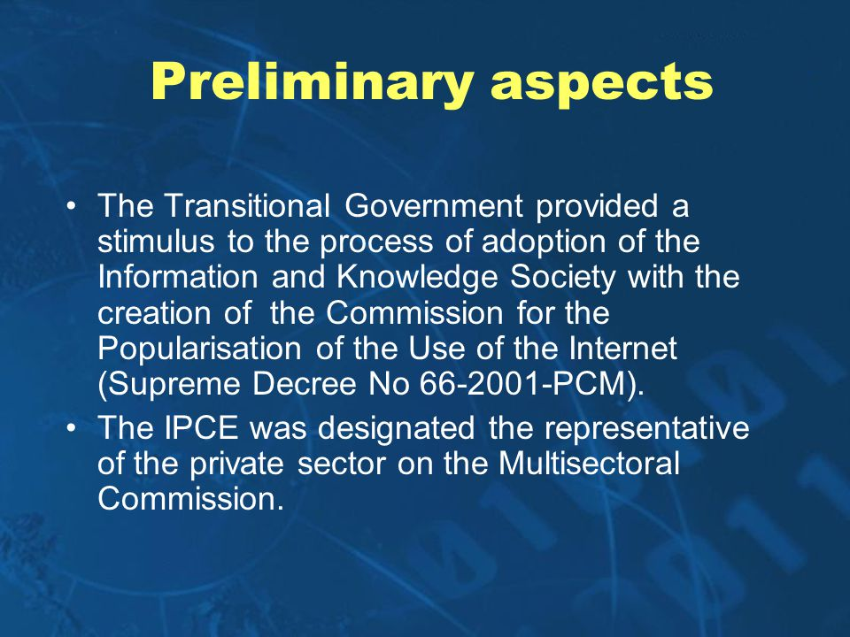 Preliminary aspects The Transitional Government provided a stimulus to the process of adoption of the Information and Knowledge Society with the creat