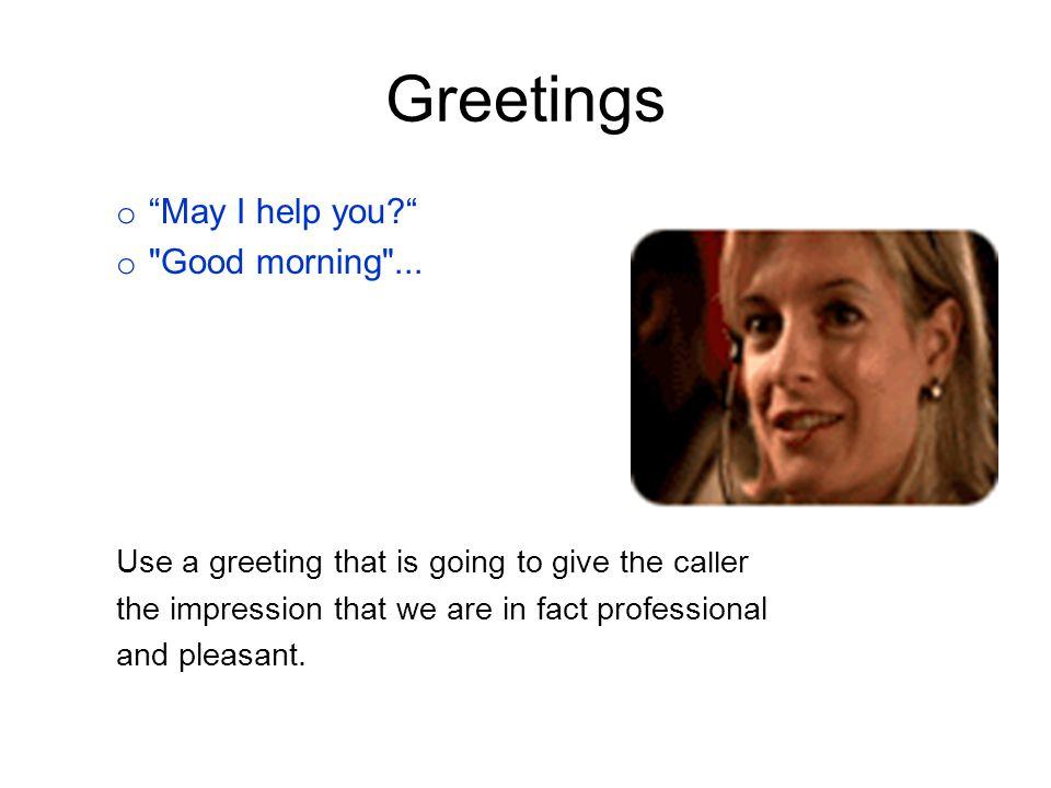 Greetings o May I help you? o