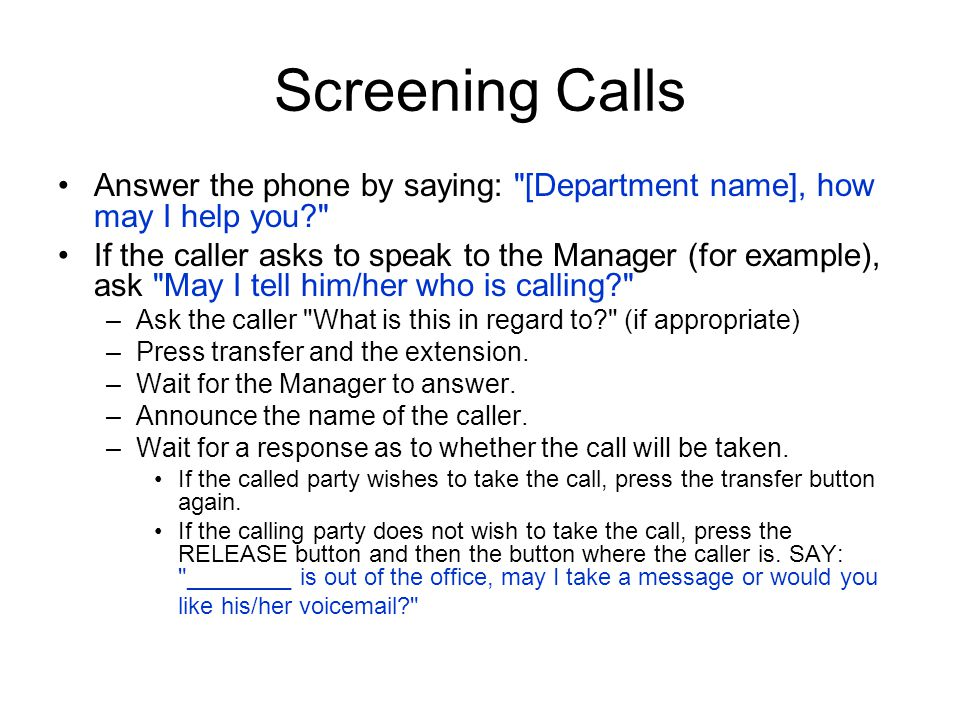 Screening Calls Answer the phone by saying: