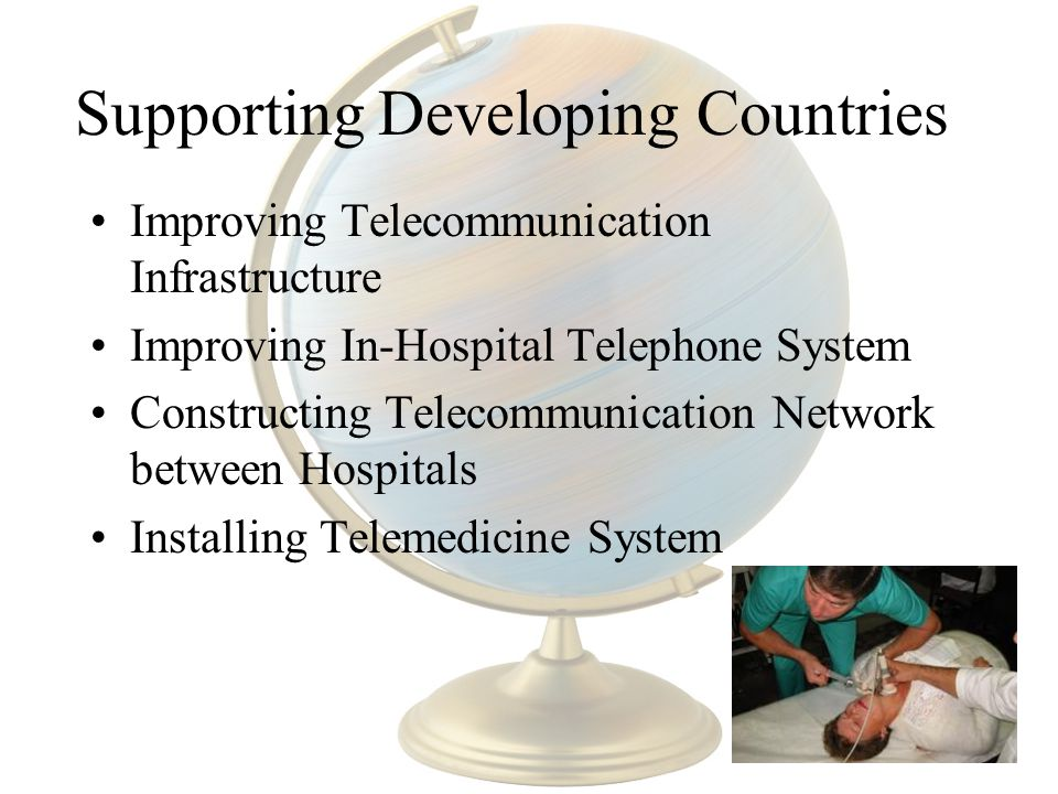 Supporting Developing Countries Improving Telecommunication Infrastructure Improving In-Hospital Telephone System Constructing Telecommunication Network between Hospitals Installing Telemedicine System