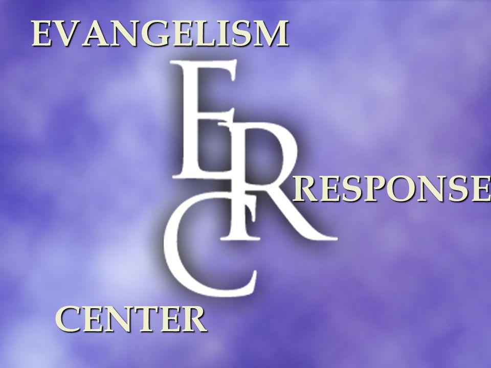 EVANGELISM RESPONSE CENTER